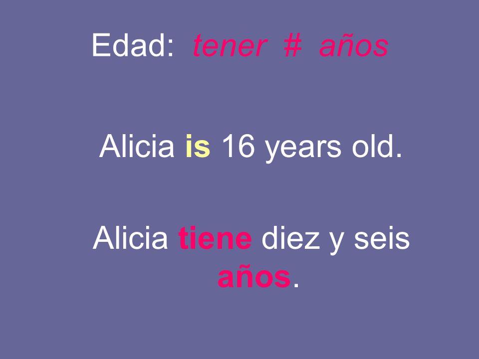 Edad: tener # años Alicia is 16 years old. Alicia tiene diez y seis años.