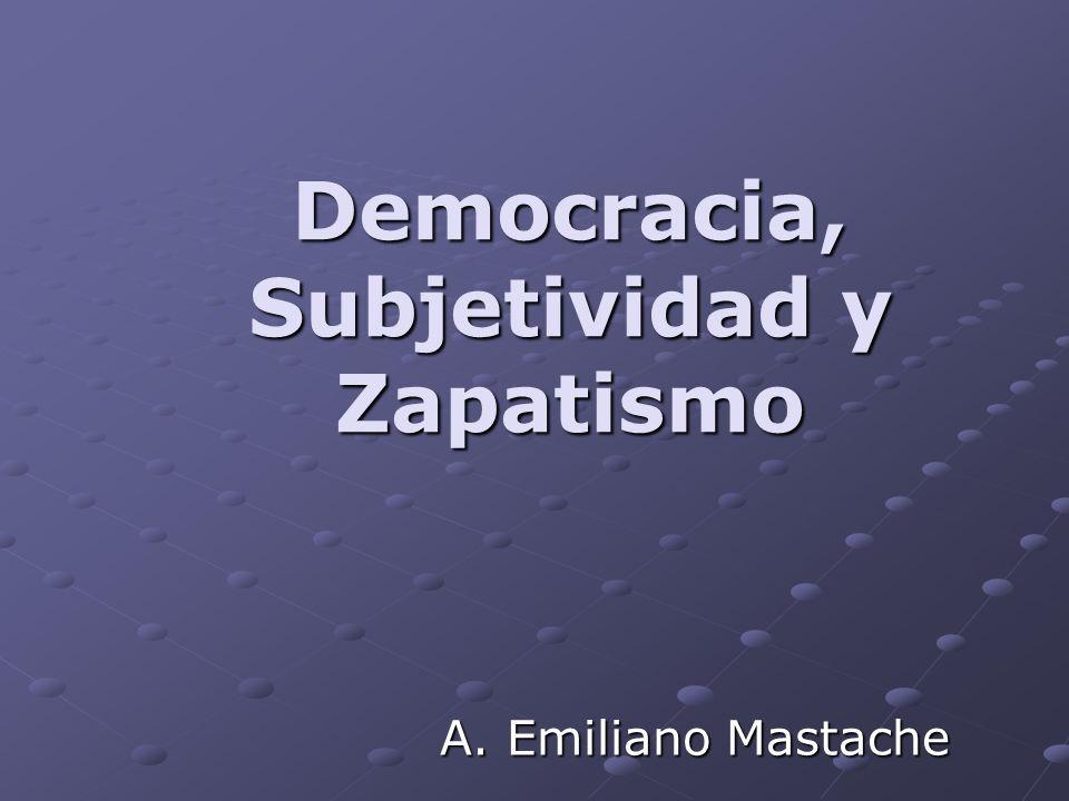 Democracia, Subjetividad y Zapatismo A. Emiliano Mastache