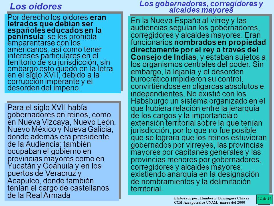 Los oidores Por derecho los oidores eran letrados que debían ser españoles educados en la península; se les prohibía emparentarse con los americanos,