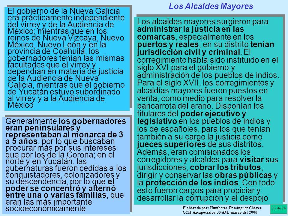 El gobierno de la Nueva Galicia era prácticamente independiente del virrey y de la Audiencia de México; mientras que en los reinos de Nueva Vizcaya, N