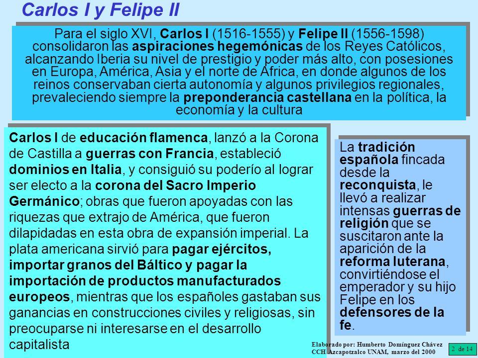 Para el siglo XVI, Carlos I (1516-1555) y Felipe II (1556-1598) consolidaron las aspiraciones hegemónicas de los Reyes Católicos, alcanzando Iberia su