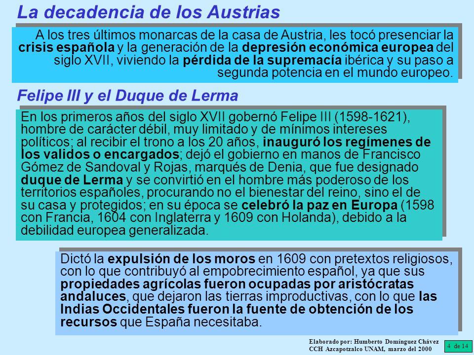 4 de 14 Elaborado por: Humberto Domínguez Chávez CCH Azcapotzalco UNAM, marzo del 2000 A los tres últimos monarcas de la casa de Austria, les tocó pre