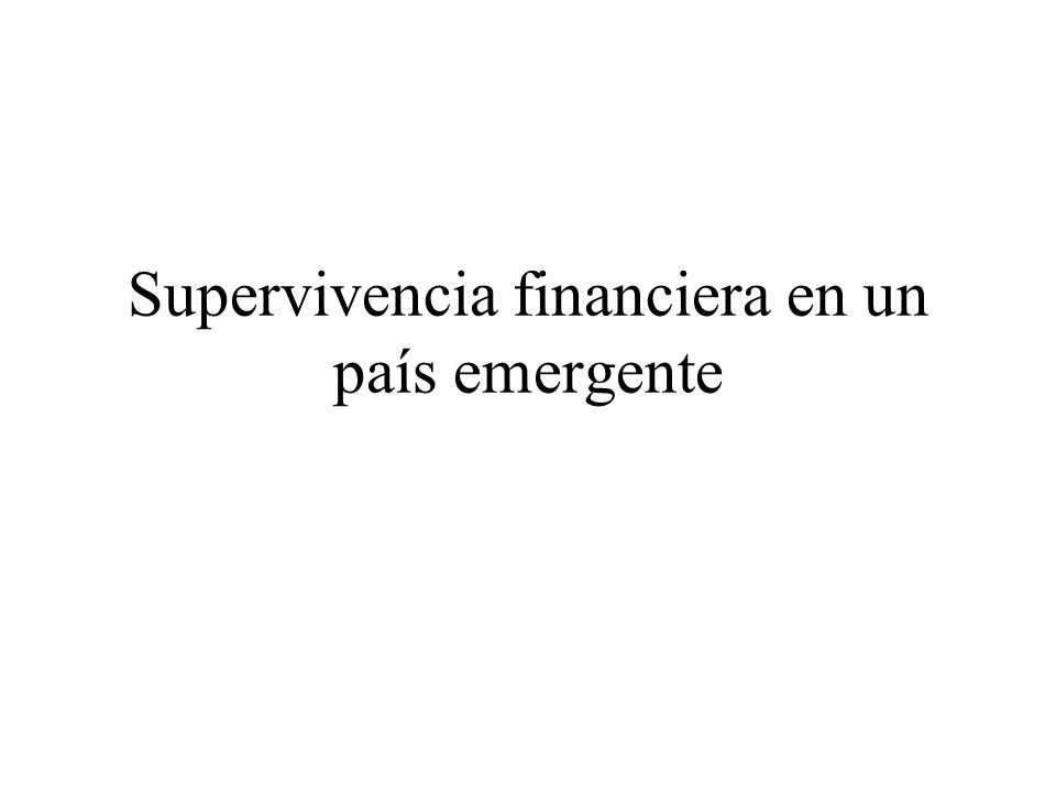 Supervivencia financiera en un país emergente