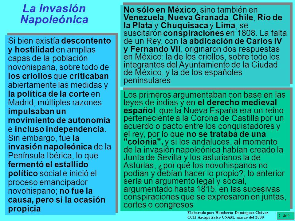 La Invasión Napoleónica Si bien existía descontento y hostilidad en amplias capas de la población novohispana, sobre todo de los criollos que criticab