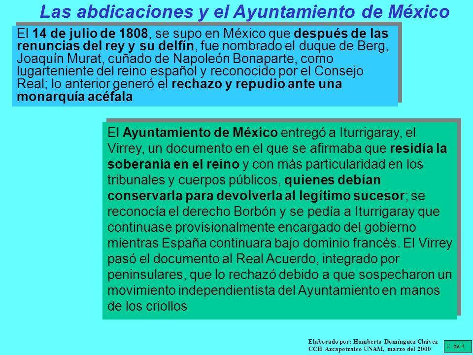 El 14 de julio de 1808, se supo en México que después de las renuncias del rey y su delfín, fue nombrado el duque de Berg, Joaquín Murat, cuñado de Na