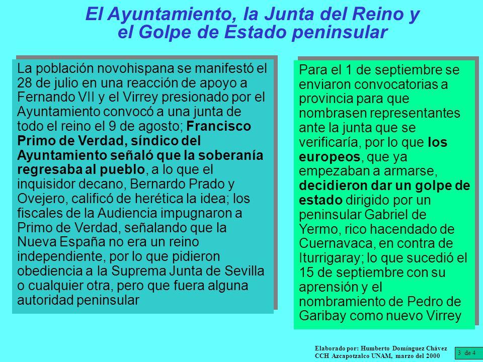 3 de 4 Elaborado por: Humberto Domínguez Chávez CCH Azcapotzalco UNAM, marzo del 2000 El Ayuntamiento, la Junta del Reino y el Golpe de Estado peninsu