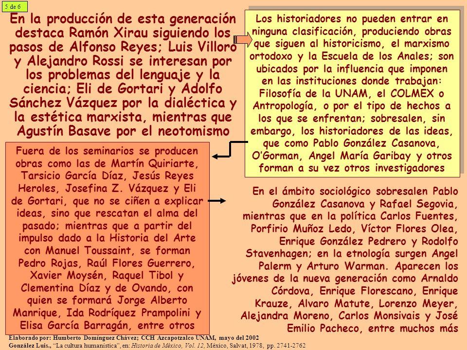 En la producción de esta generación destaca Ramón Xirau siguiendo los pasos de Alfonso Reyes; Luis Villoro y Alejandro Rossi se interesan por los prob