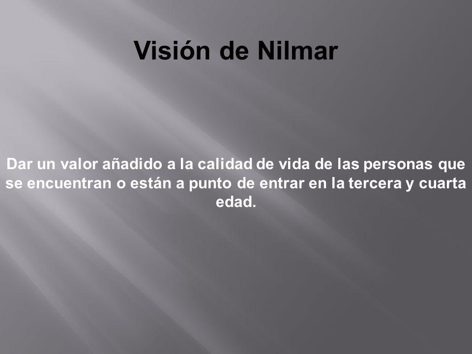 Visión de Nilmar Dar un valor añadido a la calidad de vida de las personas que se encuentran o están a punto de entrar en la tercera y cuarta edad.