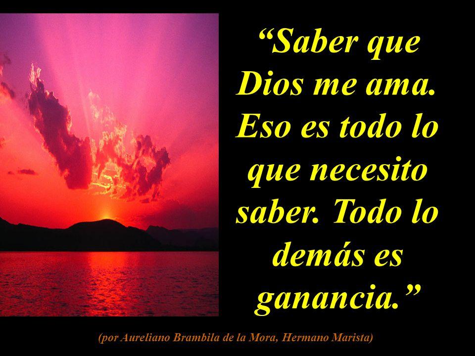 Que Dios sea mi todo, lo comprendo.Pero que yo sea algo para Dios, me tiene azorado.
