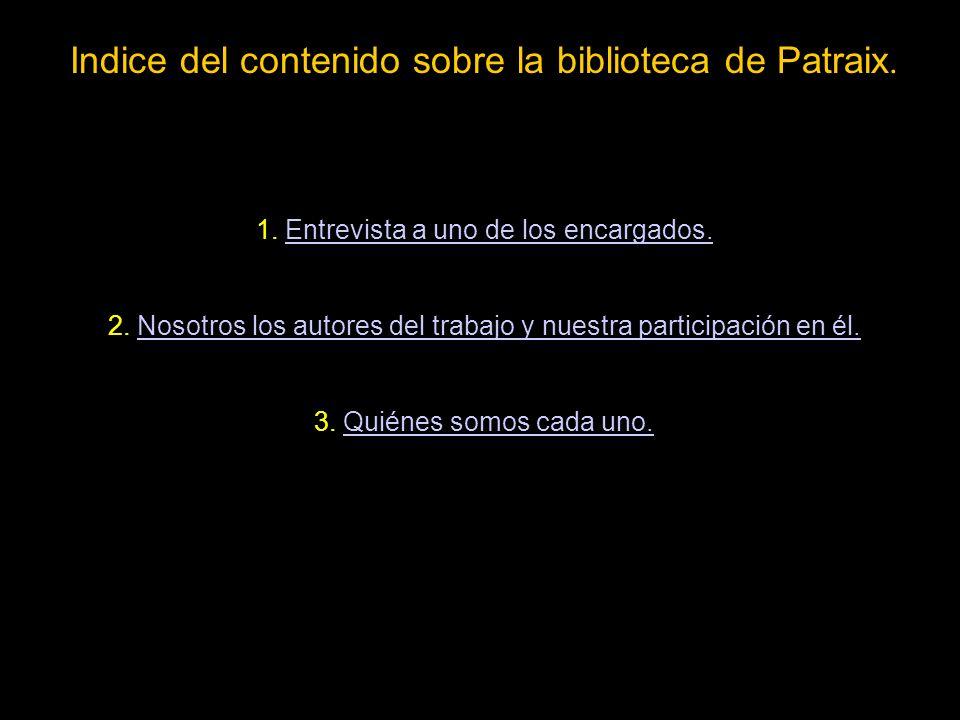 Indice del contenido sobre la biblioteca de Patraix. 1. Entrevista a uno de los encargados.Entrevista a uno de los encargados. 2. Nosotros los autores
