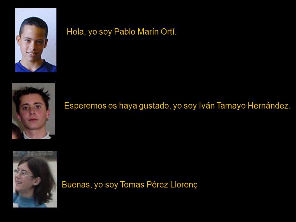 Esperemos os haya gustado, yo soy Iván Tamayo Hernández. Buenas, yo soy Tomas Pérez Llorenç Hola, yo soy Pablo Marín Ortí.