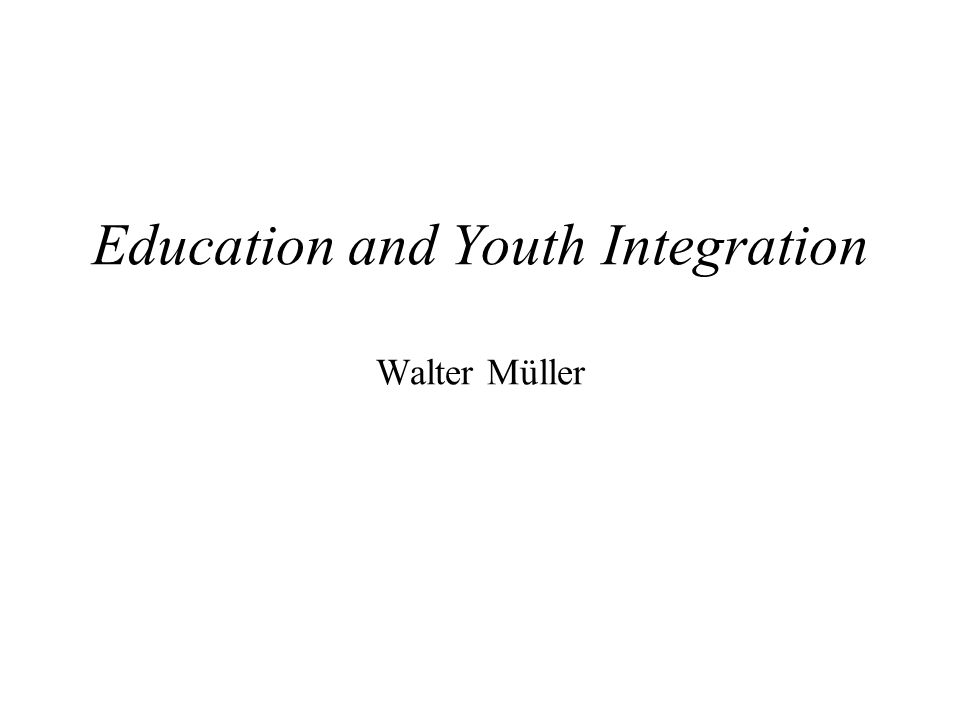 Education and Youth Integration Walter Müller