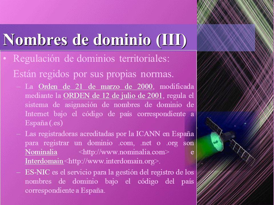 Nombres de dominio (III) Regulación de dominios territoriales: Están regidos por sus propias normas.