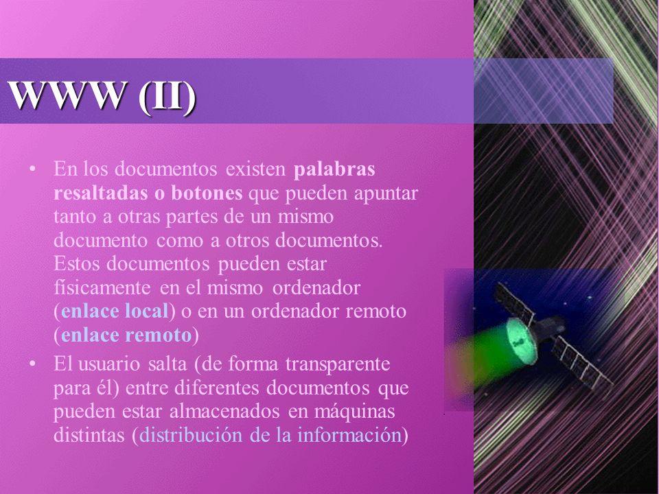 WWW (II) En los documentos existen palabras resaltadas o botones que pueden apuntar tanto a otras partes de un mismo documento como a otros documentos.