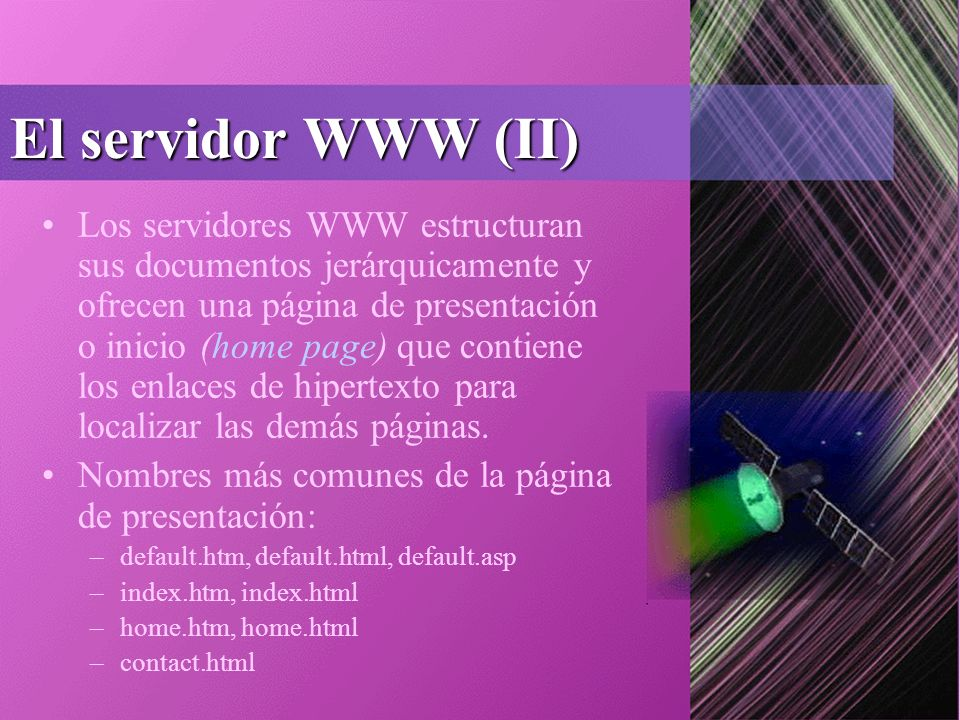 El servidor WWW (II) Los servidores WWW estructuran sus documentos jerárquicamente y ofrecen una página de presentación o inicio (home page) que contiene los enlaces de hipertexto para localizar las demás páginas.