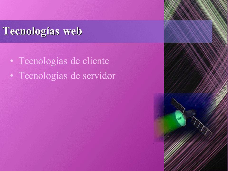 Tecnologías web Tecnologías de cliente Tecnologías de servidor