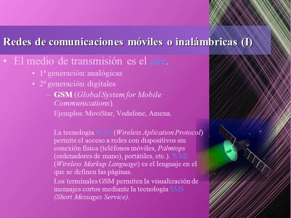 Redes de comunicaciones móviles o inalámbricas (I) El medio de transmisión es el aire.