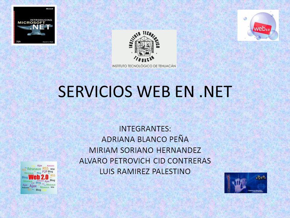 SERVICIOS WEB EN.NET INTEGRANTES: ADRIANA BLANCO PEÑA MIRIAM SORIANO HERNANDEZ ALVARO PETROVICH CID CONTRERAS LUIS RAMIREZ PALESTINO