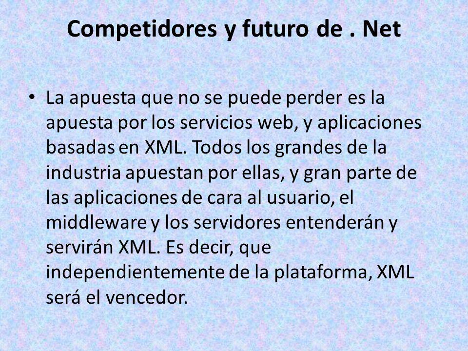 Competidores y futuro de. Net La apuesta que no se puede perder es la apuesta por los servicios web, y aplicaciones basadas en XML. Todos los grandes