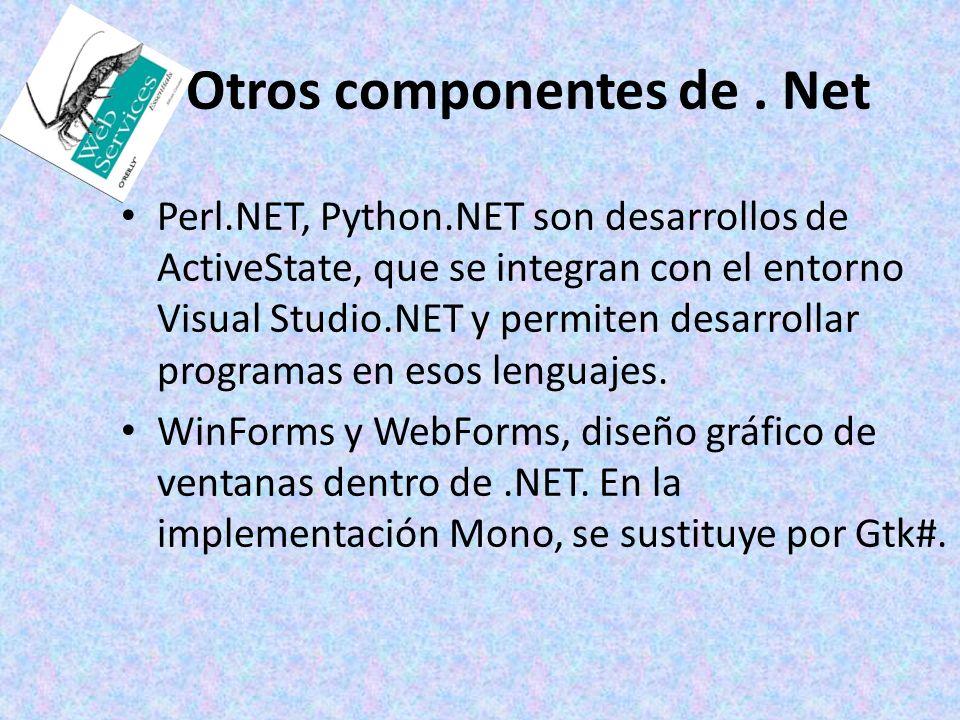 Otros componentes de. Net Perl.NET, Python.NET son desarrollos de ActiveState, que se integran con el entorno Visual Studio.NET y permiten desarrollar