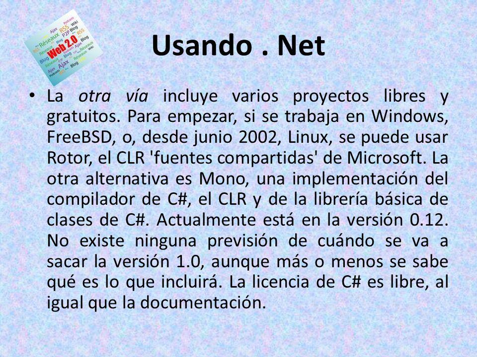 Usando. Net La otra vía incluye varios proyectos libres y gratuitos. Para empezar, si se trabaja en Windows, FreeBSD, o, desde junio 2002, Linux, se p