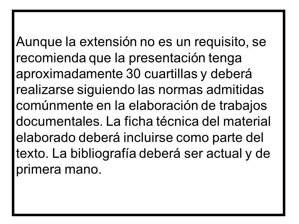 Aunque la extensión no es un requisito, se recomienda que la presentación tenga aproximadamente 30 cuartillas y deberá realizarse siguiendo las normas