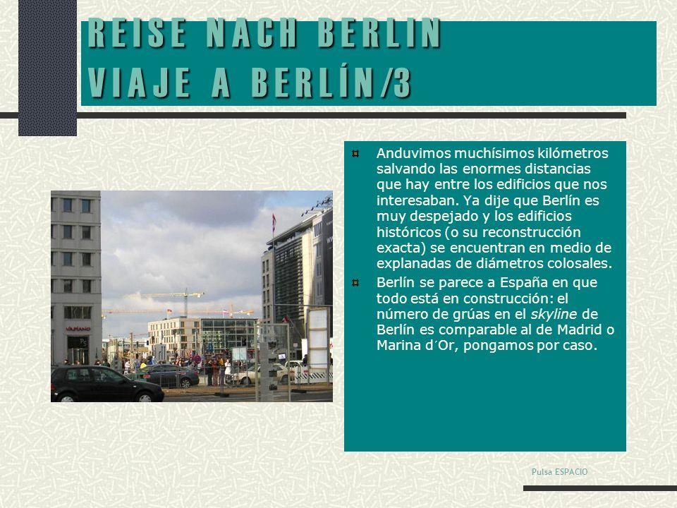 R E I S E N A C H B E R L I N V I A J E A B E R L Í N /2 Berlín es una ciudad amable: es amplia por los huecos dejados por las ruinas de los bombardeos, llena de parques llenos de árboles y césped.