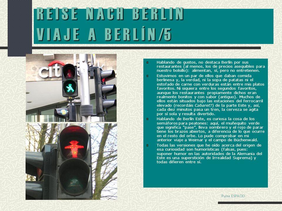 R E I S E N A C H B E R L I N V I A J E A B E R L Í N /4 Berlín es una ciudad amable, pero la embajada norteamericana está custodiada por no menos de 20 policías alemanes y la calle en la que se encuentra está cortada al tráfico permanentemente.