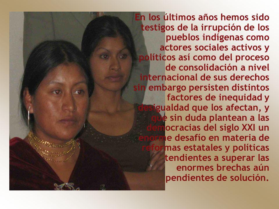 En los últimos años hemos sido testigos de la irrupción de los pueblos indígenas como actores sociales activos y políticos así como del proceso de con