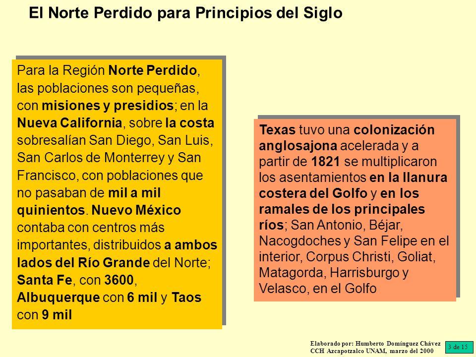 Elaborado por: Humberto Domínguez Chávez CCH Azcapotzalco UNAM, marzo del 2000 Para la Región Norte Perdido, las poblaciones son pequeñas, con misiones y presidios; en la Nueva California, sobre la costa sobresalían San Diego, San Luis, San Carlos de Monterrey y San Francisco, con poblaciones que no pasaban de mil a mil quinientos.