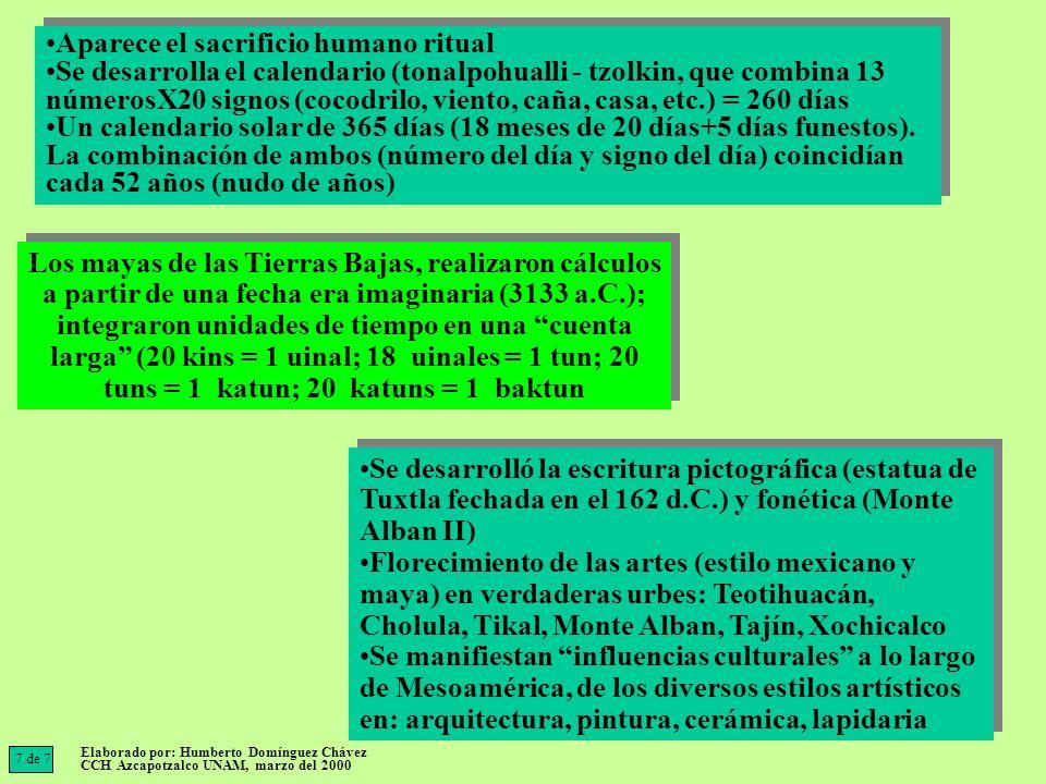 Los mayas de las Tierras Bajas, realizaron cálculos a partir de una fecha era imaginaria (3133 a.C.); integraron unidades de tiempo en una cuenta larg