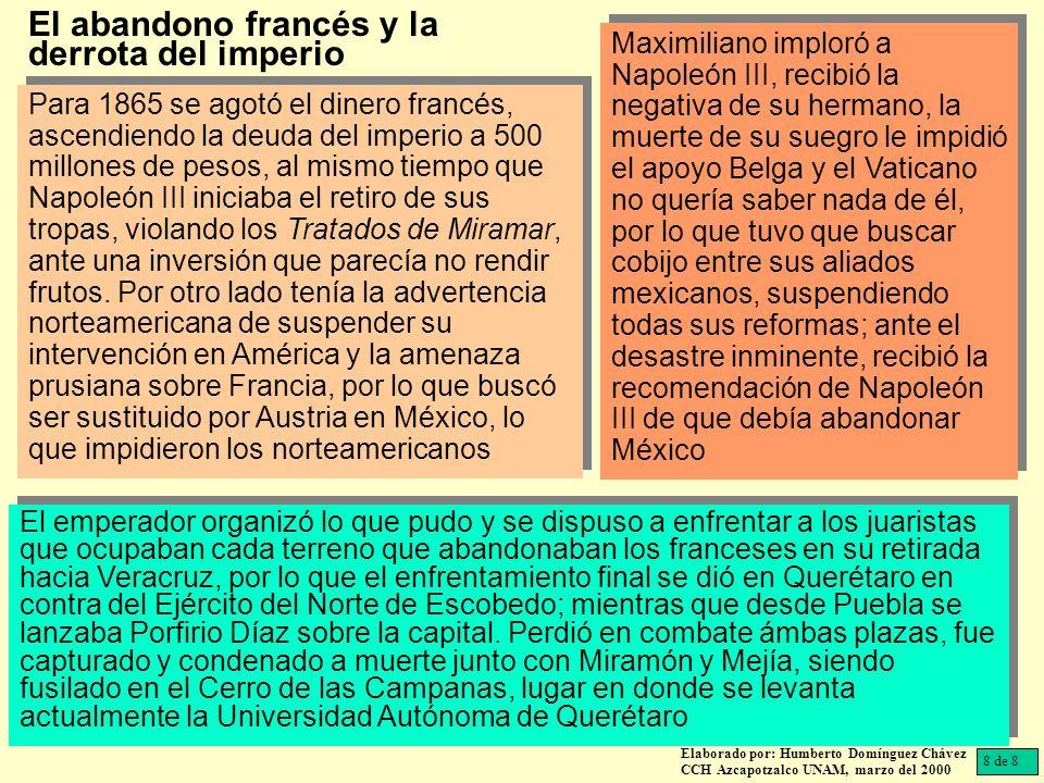 Para 1865 se agotó el dinero francés, ascendiendo la deuda del imperio a 500 millones de pesos, al mismo tiempo que Napoleón III iniciaba el retiro de