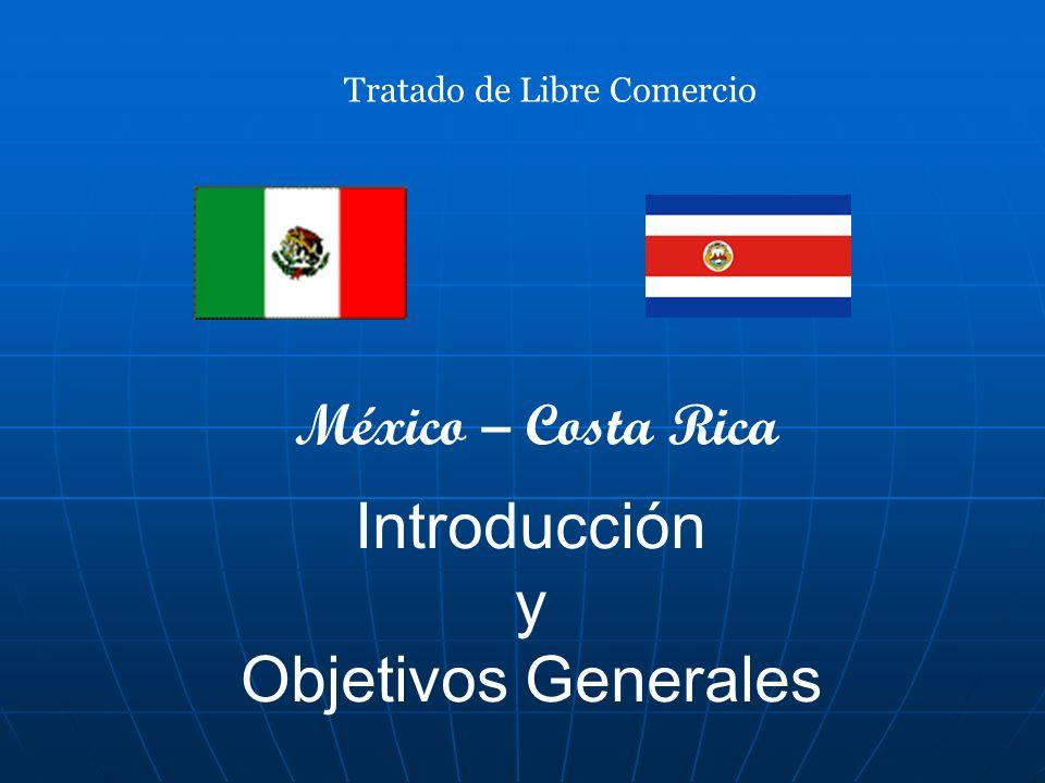 Introducción y Objetivos Generales Tratado de Libre Comercio México – Costa Rica