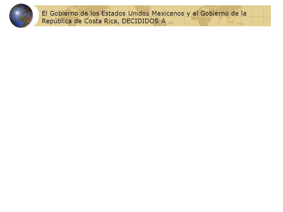 El Gobierno de los Estados Unidos Mexicanos y el Gobierno de la República de Costa Rica, DECIDIDOS A …