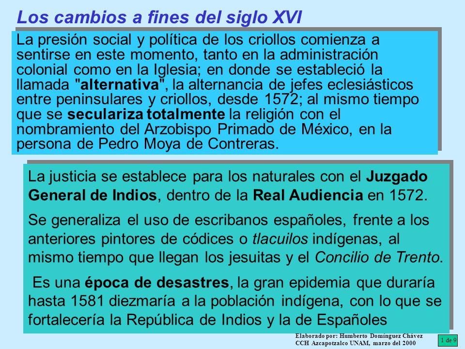 Los cambios a fines del siglo XVI La presión social y política de los criollos comienza a sentirse en este momento, tanto en la administración colonia
