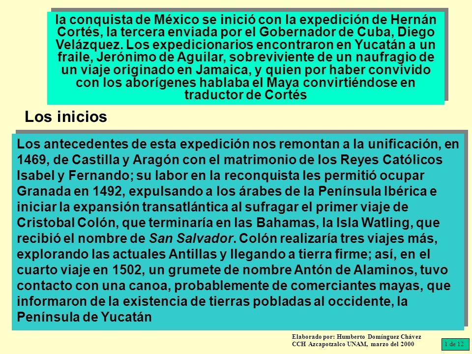 la conquista de México se inició con la expedición de Hernán Cortés, la tercera enviada por el Gobernador de Cuba, Diego Velázquez.