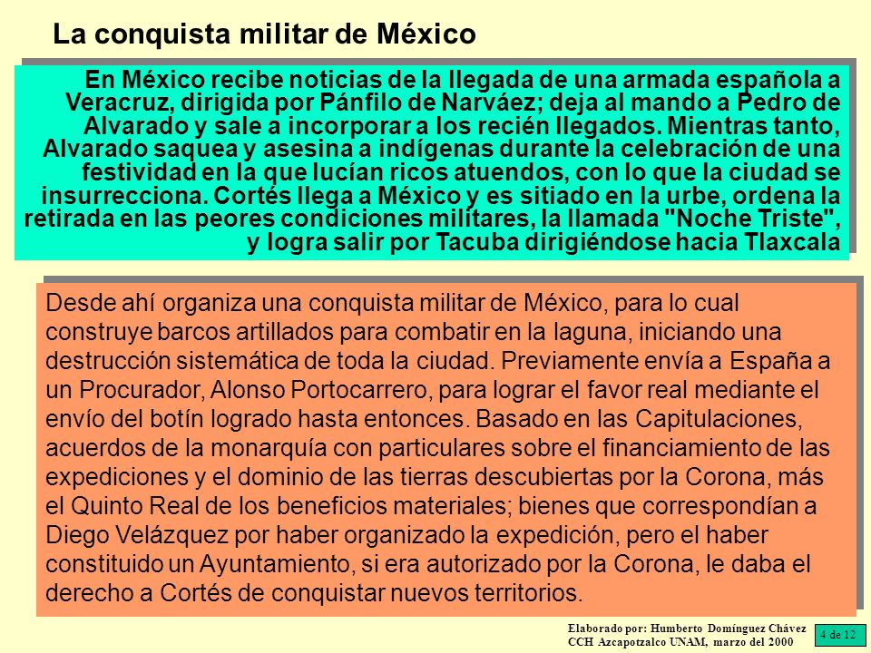 Elaborado por: Humberto Domínguez Chávez CCH Azcapotzalco UNAM, marzo del 2000 En México recibe noticias de la llegada de una armada española a Veracruz, dirigida por Pánfilo de Narváez; deja al mando a Pedro de Alvarado y sale a incorporar a los recién llegados.