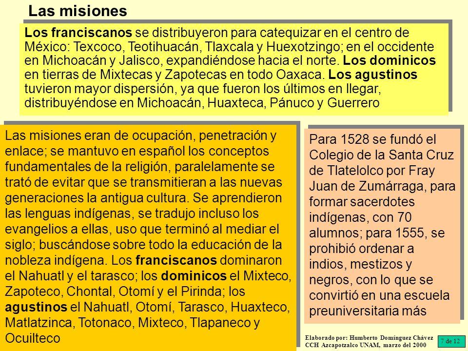 Los franciscanos se distribuyeron para catequizar en el centro de México: Texcoco, Teotihuacán, Tlaxcala y Huexotzingo; en el occidente en Michoacán y Jalisco, expandiéndose hacia el norte.