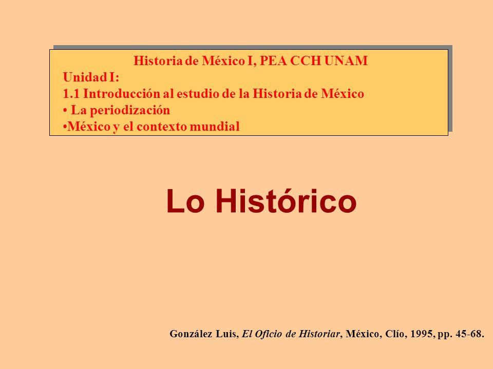González Luis, El Oficio de Historiar, México, Clío, 1995, pp. 45-68. Historia de México I, PEA CCH UNAM Unidad I: 1.1 Introducción al estudio de la H