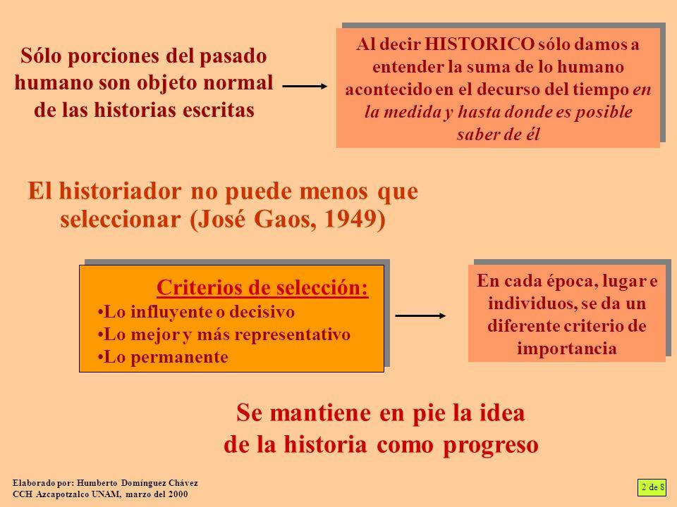 Sólo porciones del pasado humano son objeto normal de las historias escritas Al decir HISTORICO sólo damos a entender la suma de lo humano acontecido