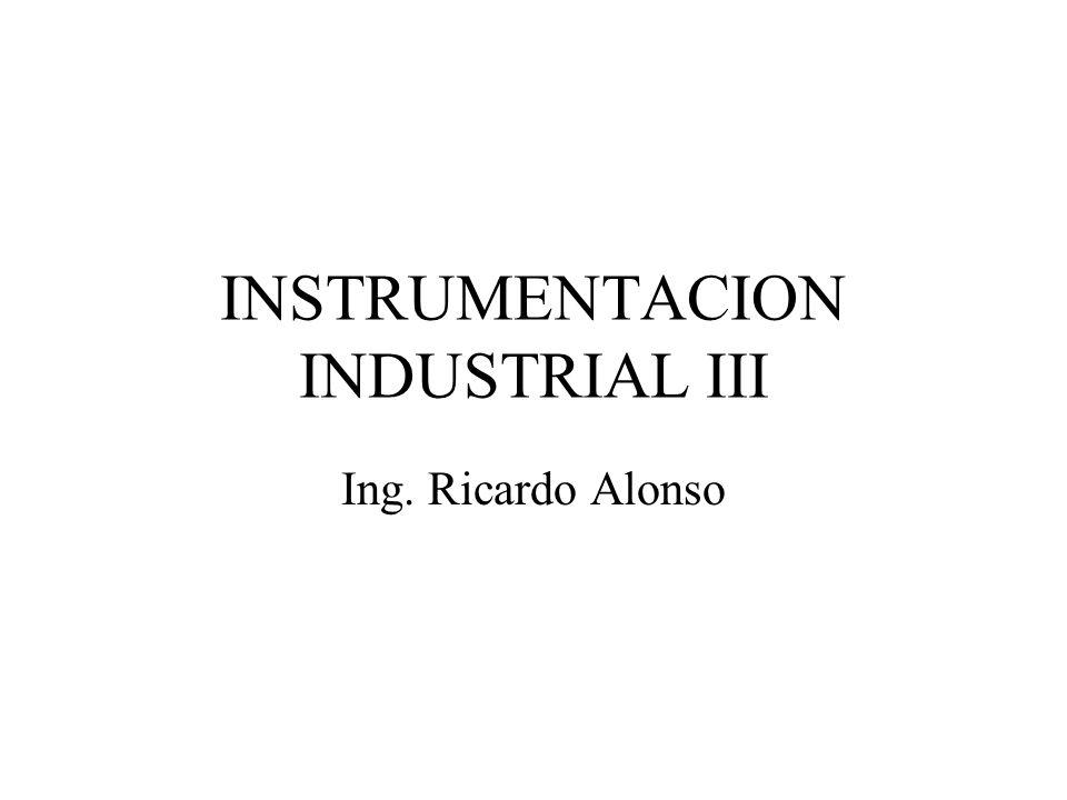 INSTRUMENTACION INDUSTRIAL III Ing. Ricardo Alonso