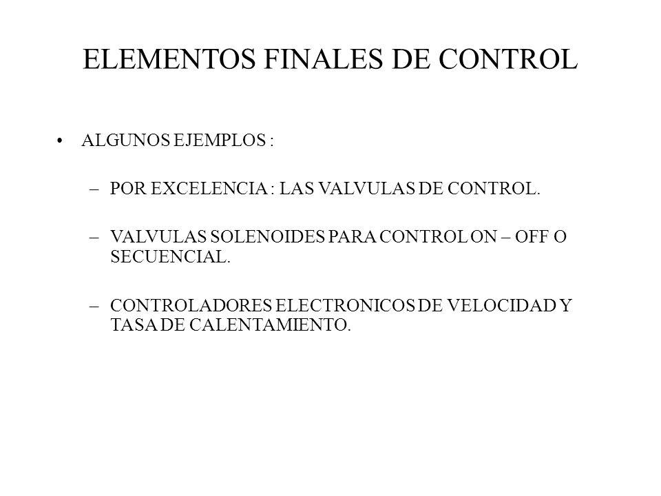 ELEMENTOS FINALES DE CONTROL ALGUNOS EJEMPLOS : –POR EXCELENCIA : LAS VALVULAS DE CONTROL. –VALVULAS SOLENOIDES PARA CONTROL ON – OFF O SECUENCIAL. –C