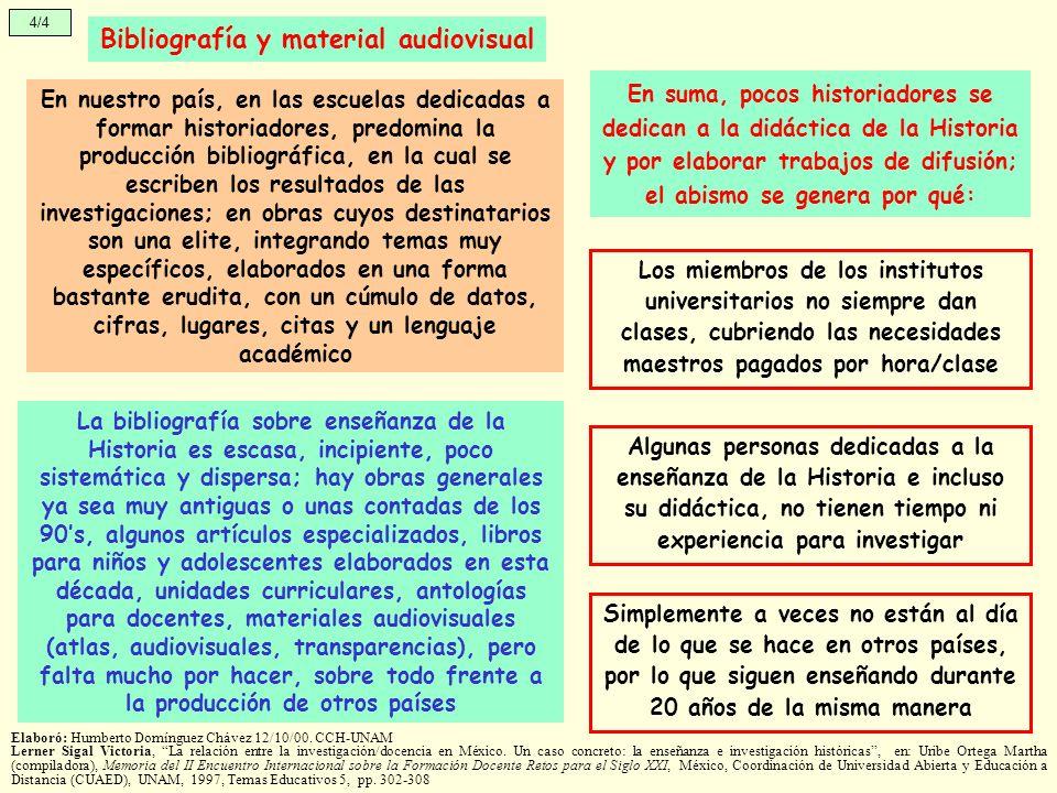 Bibliografía y material audiovisual 4/4 En nuestro país, en las escuelas dedicadas a formar historiadores, predomina la producción bibliográfica, en l