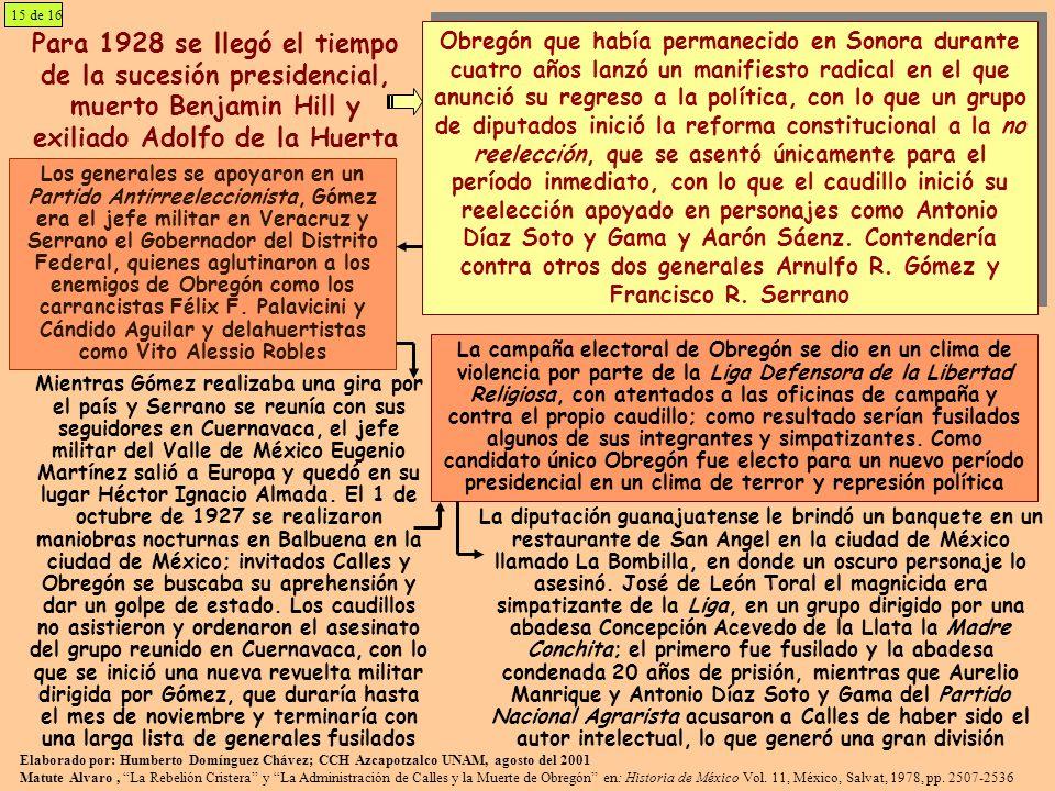Para 1928 se llegó el tiempo de la sucesión presidencial, muerto Benjamin Hill y exiliado Adolfo de la Huerta Los generales se apoyaron en un Partido