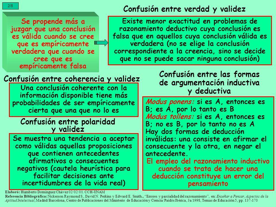 La mayor parte de los conceptos naturales pueden expresarse más o menos como una conjunción de atributos, mientras que pocos de ellos parecen ser expresables como disyunción de atributos Al evaluar los argumentos deductivos, las personas cometen más errores cuando las premisas o la conclusión incluyen una conjunción disyuntiva, O, que cuando incluyen una copulativa Y 3/8 Que parece reflejar que O es más difícil de entender que Y (la conjunción O exige más recursos de evaluación que la conjunción Y El problema no parece deberse a un error al considerar la validez, sino a las complejidades de evaluación implicadas en la comprensión y utilización de negaciones Elaboró: Humberto Domínguez Chávez 02/02/01.