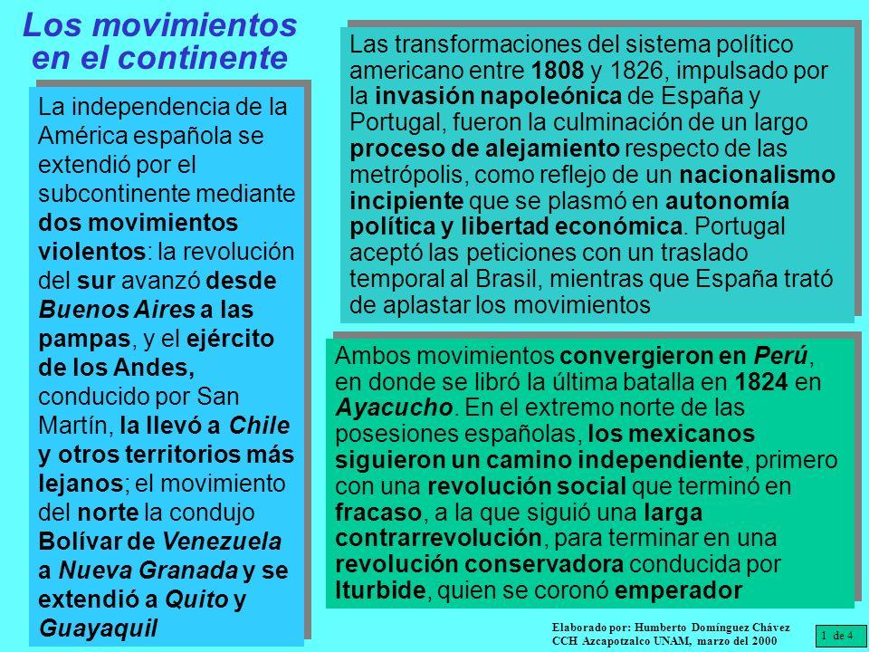 Los movimientos en el continente La independencia de la América española se extendió por el subcontinente mediante dos movimientos violentos: la revol