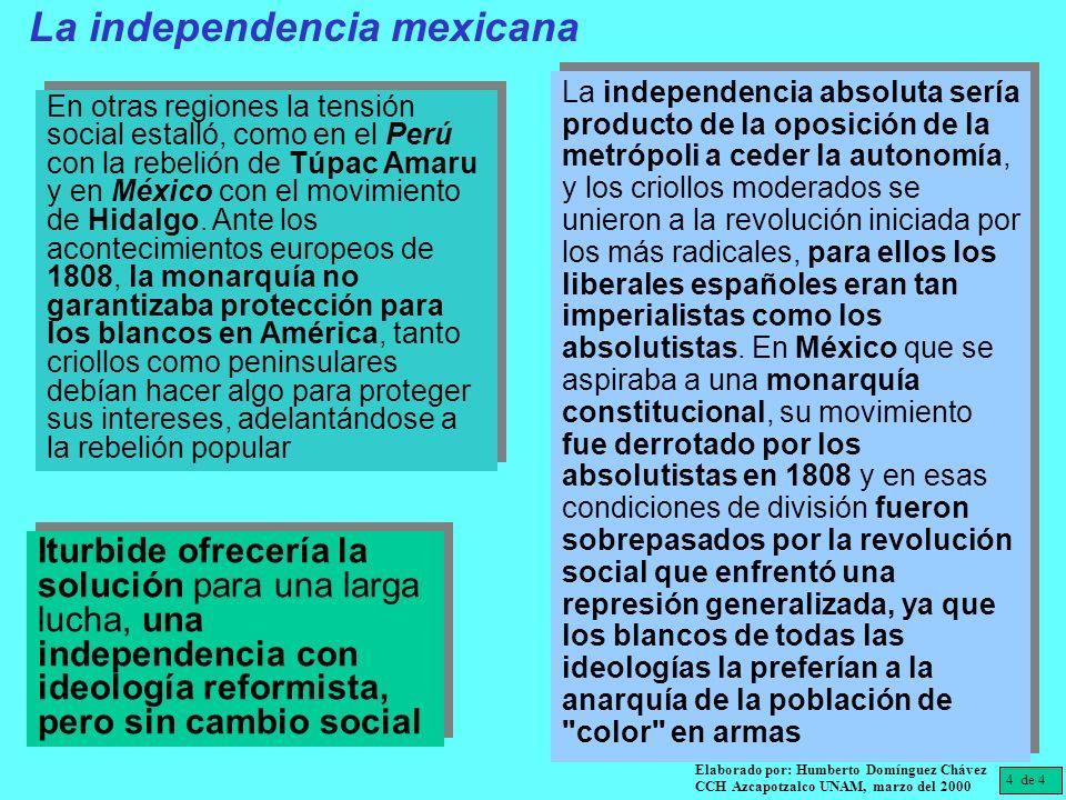 La independencia absoluta sería producto de la oposición de la metrópoli a ceder la autonomía, y los criollos moderados se unieron a la revolución ini