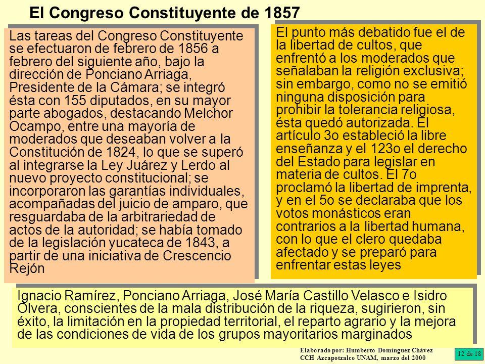 Las tareas del Congreso Constituyente se efectuaron de febrero de 1856 a febrero del siguiente año, bajo la dirección de Ponciano Arriaga, Presidente