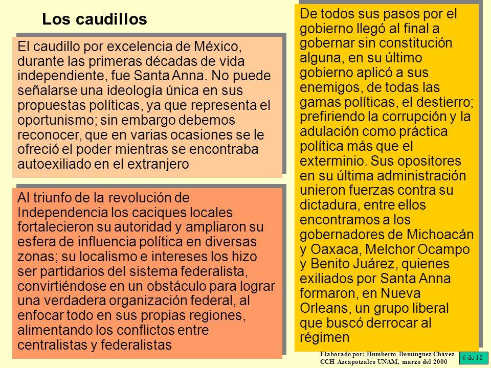 El caudillo por excelencia de México, durante las primeras décadas de vida independiente, fue Santa Anna. No puede señalarse una ideología única en su