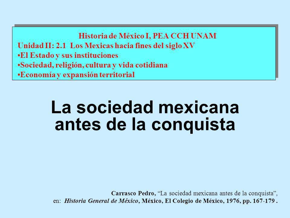 Carrasco Pedro, La sociedad mexicana antes de la conquista, en: Historia General de México, México, El Colegio de México, 1976, pp. 167-179. Historia